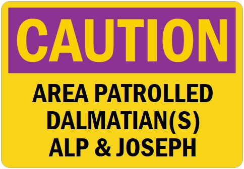 オーダーメイドのマグネットサイン:CAUTION AREA PATROLLED DALMATIAN(S) ALP & JOSEPH