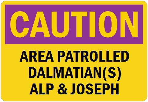 オーダーメイドのマグネットサイン:CAUTION AREA PATROLLED DALMATIAN(S) ALP & JOSEPH