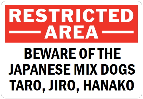 オーダーメイドのマグネットサイン:RESTRICTED -AREA- BEWARE OF THE JAPANESE MIX DOGS TARO, JIRO, HANAKO
