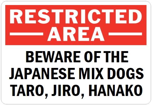 オーダーメイドのマグネットサイン:RESTRICTED -AREA- BEWARE OF THE JAPANESE MIX DOGS TARO, JIRO, HANAKO