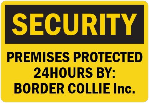 オーダーメイドのマグネットサイン:SECURITY PREMISES PROTECTED 24HOURS BY: BORDER COLLIE Inc.