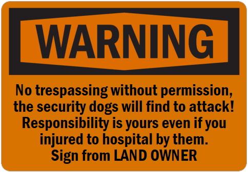 オーダーメイドのマグネットサイン:WARNING No trespassing without permission, the security dogs will find to attack! Responsibility is yours even if you injured to hospital by them. Sign from LAND OWNER