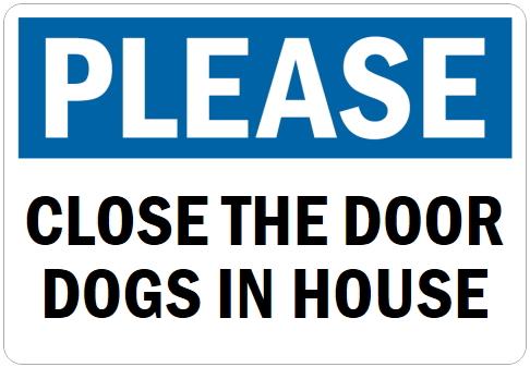オーダーメイドのマグネットサイン:PLEASE CLOSE THE DOOR DOGS IN HOUSE